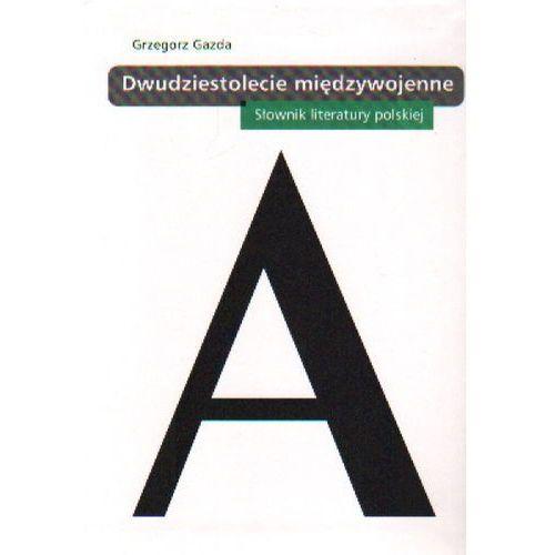 DWUDZIESTOLECIE MIĘDZYWOJENNE SŁOWNIK LITERATURY POLSKIEJ, Grzegorz Gazda