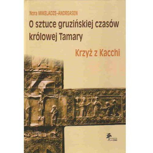 O sztuce Gruzińskiej czasów królowej Tamary. Krzyż z Kacchi (9788371816116)