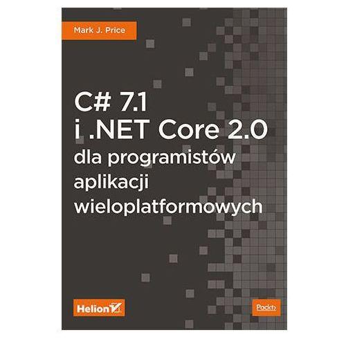 C# 7.1 i.NET Core 2.0 dla programistów aplikacji wieloplatformowych - Mark J. Price (672 str.)