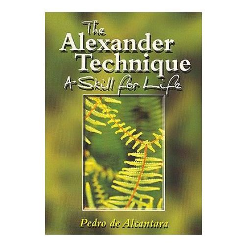 Alexander Technique: A Skill for Life