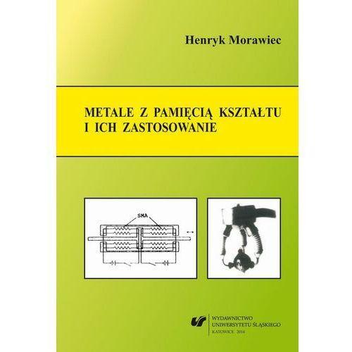 Metale z pamięcią kształtu i ich zastosowanie - Henryk Morawiec - ebook