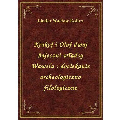 Krakof i Olof dwaj bajeczni władcy Wawelu: dociekanie archeologiczno filologiczne, Klasyka Literatury Nexto