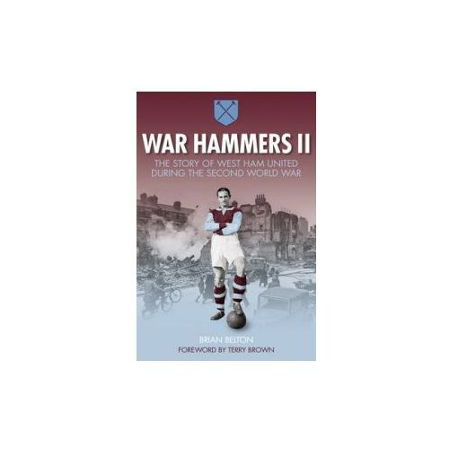 War Hammers II: The Story of West Ham United During the Seco