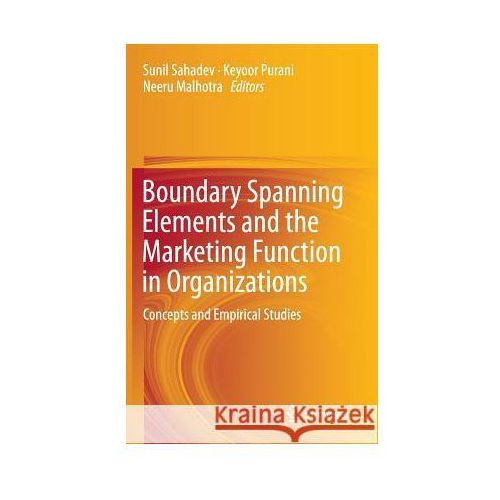Boundary Spanning Elements and the Marketing Function in Organizations Concepts and Empirical Studies (9783319134390)