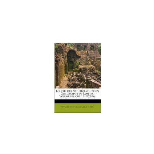 Bericht der Naturforschenden Gesellschaft zu Bamberg Volume bericht 11 (1875-76) (9781174544231)