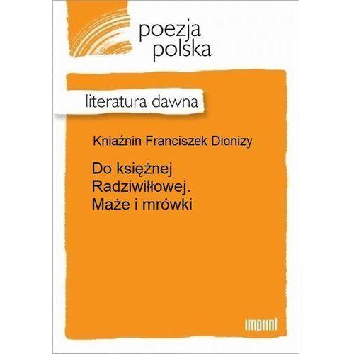 Do księżnej Radziwiłłowej. Maże i mrówki - Franciszek Dionizy Kniaźnin (2012)