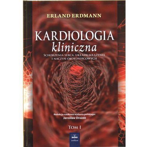 Kardiologia kliniczna. Schorzenia serca, układu krążenia i naczyń okołosercowych. T 1, Czelej
