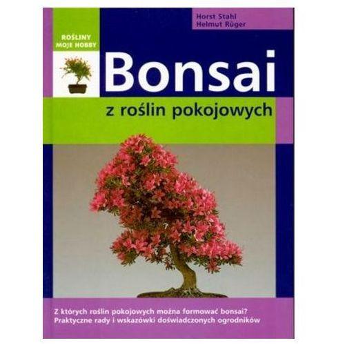 Bonsai z roślin pokojowych - Stahl Horst, Ruger Helmut, HORST STAHL