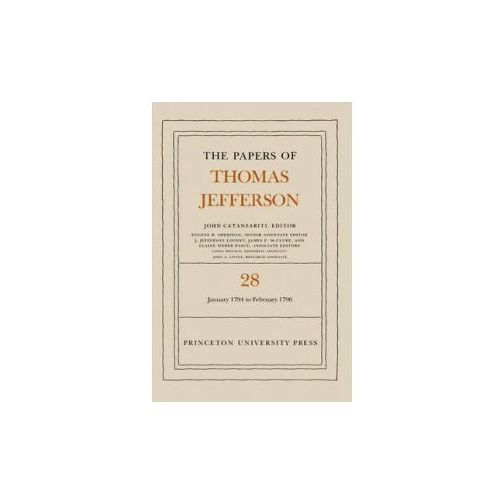 Papers of Thomas Jefferson, Volume 28: 1 January 1794 to 29 February 1796 (9780691047805)