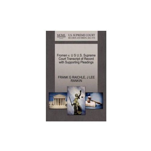 Fromen V. U S U.S. Supreme Court Transcript of Record with Supporting Pleadings (9781270444626)