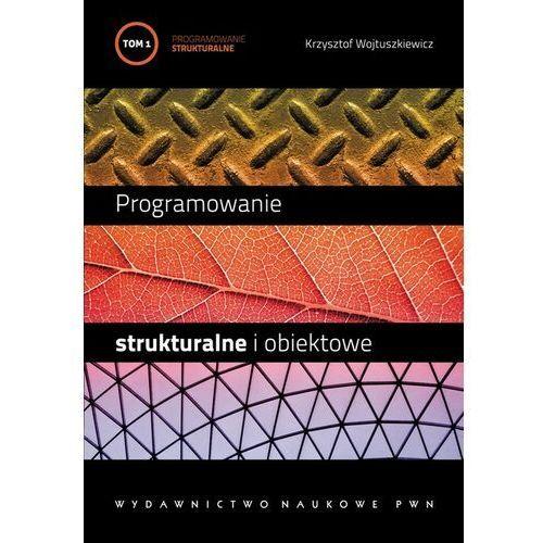 Programowanie strukturalne i obiektowe. T. 1 - Krzysztof Wojtuszkiewicz - ebook