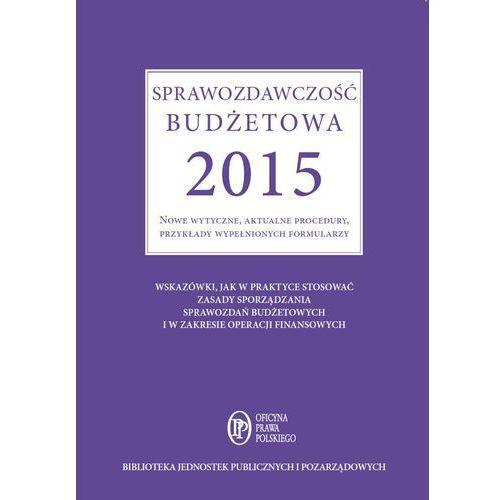 Sprawozdawczość budżetowa 2015. Nowe wytyczne, aktualne procedury, przykłady wypełnionych formularzy - Barbara Jarosz, Barbara Jarosz
