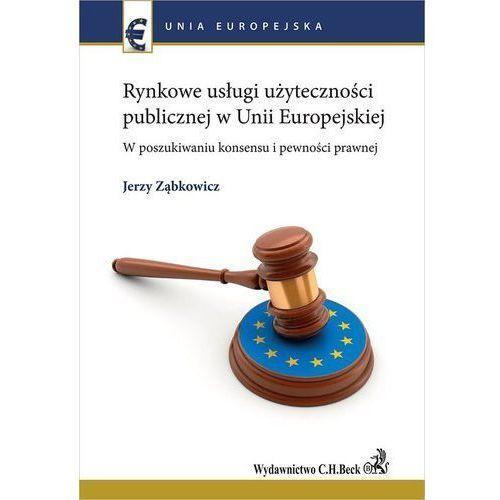 Rynkowe usługi użyteczności publicznej w Unii Europejskiej. W poszukiwaniu konsensu i pewności prawnej - Jerzy Ząbkowicz (PDF)