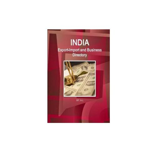 India Export-Import and Business Directory Volume 1 Strategic Information and Contacts