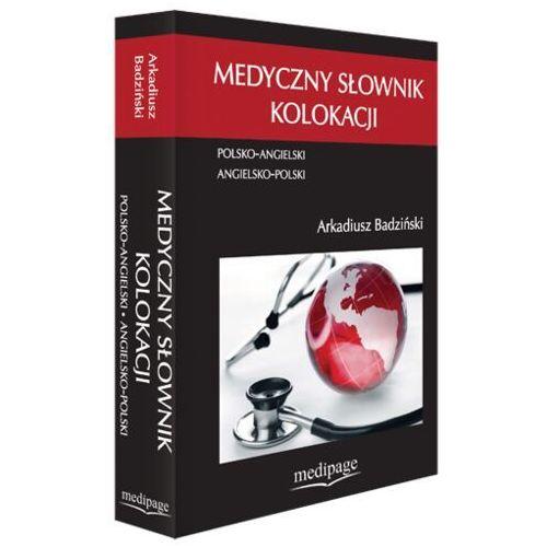 Medyczny słownik kolokacji. Polsko-Angielski • Angielsko-Polski, Arkadiusz Badziński