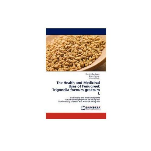 The Health and Medicinal Uses of Fenugreek Trigonella foenum-graecum L (9783845430003)