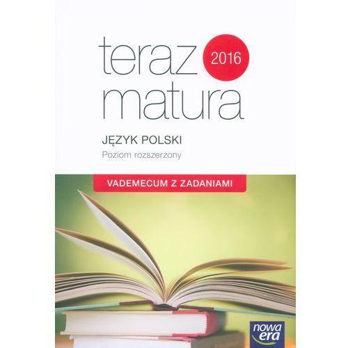 Teraz matura 2016 Język Polski Vademecum z zadaniami Poziom rozszerzony