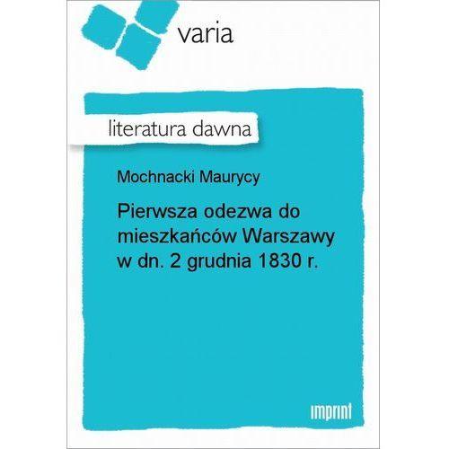 Pierwsza odezwa do mieszkańców Warszawy w dn. 2 grudnia 1830 r. - Maurycy Mochnacki (9788327028563)