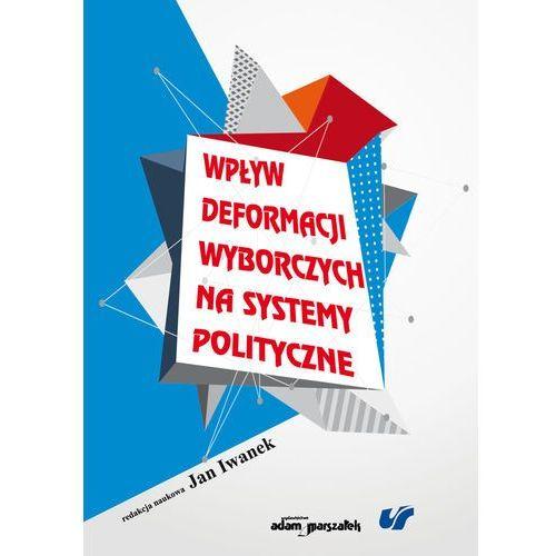 Wpływ deformacji wyborczych na systemy polityczne (2014)