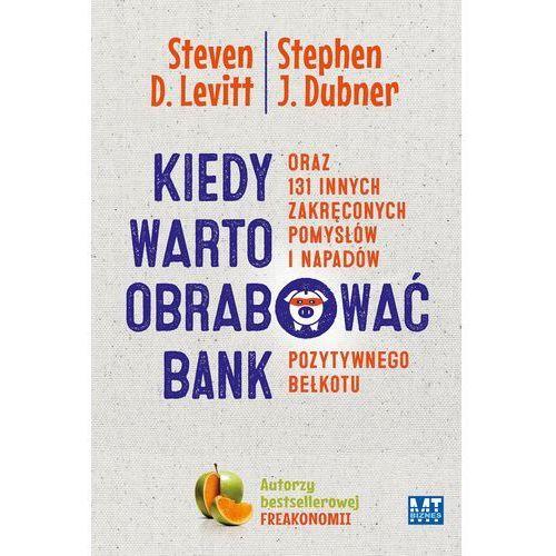 Kiedy warto obrabować bank - Wysyłka od 3,99 - porównuj ceny z wysyłką, Levitt Steven, Dubner Stephen