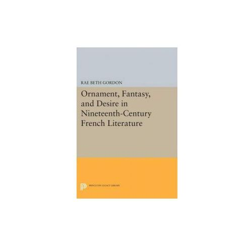 Ornament, Fantasy, and Desire in Nineteenth-Century French Literature (9780691606330)