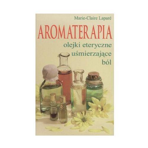 Aromaterapia. Olejki eteryczne uśmierzające ból