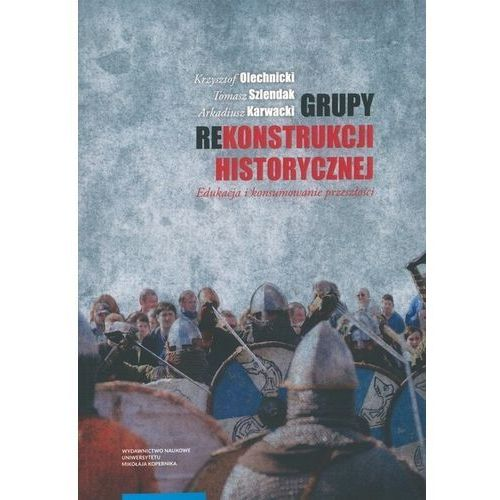 Grupy rekonstrukcji historycznej - Tomasz Szlendak, Wydawnictwo Naukowe Umk