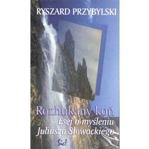 Rozhukany koń Esej o myśleniu J.Słowackiego - Ryszard Przybylski (215 str.)