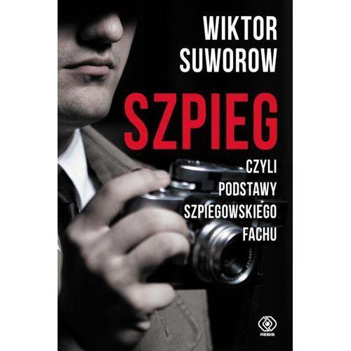 Szpieg czyli podstawy szpiegowskiego fachu - Wiktor Suworow (9788380621480)