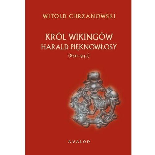 Harald Pięknowłosy (ok. 850–933). Król Wikingów - Witold Jan Chrzanowski - ebook