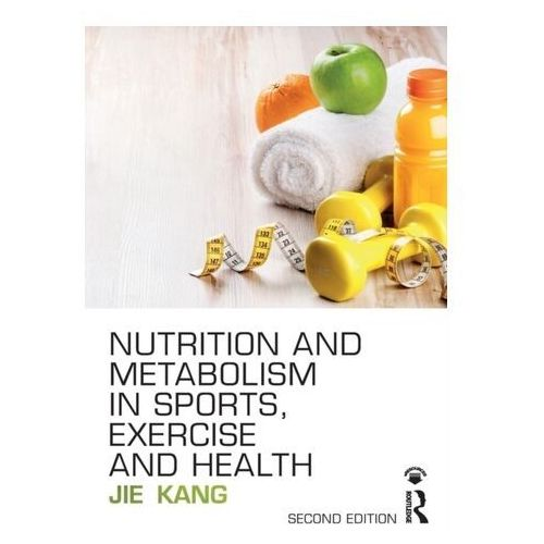 Nutrition and Metabolism in Sports, Exercise and Health (9781138687585)