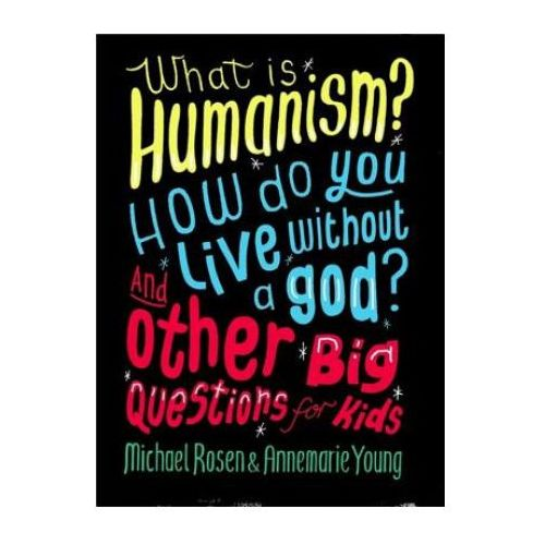 What is Humanism? How do you live without a god? And Other Big Questions for Kids (9780750288422)
