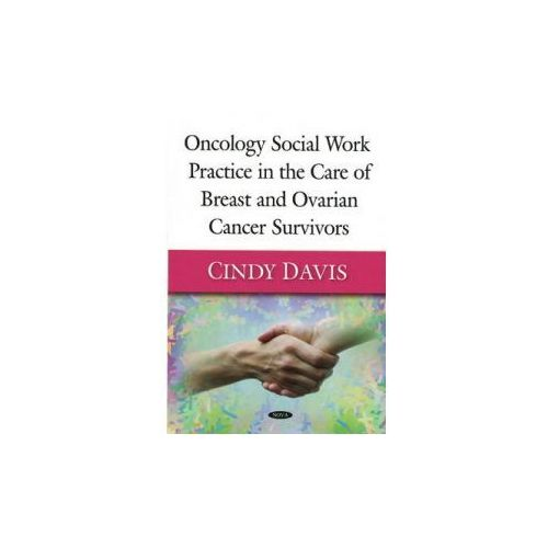 Oncology Social Work Practice in the Care of Breast and Ovarian Cancer Survivors (9781606925942)