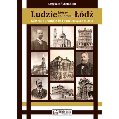 Ludzie, którzy zbudowali Łódź (9788361253440)