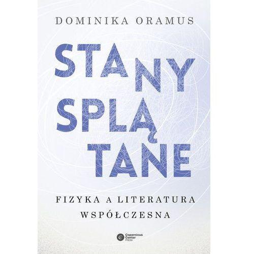 Stany Splątane Fizyka A Literatura Współczesna - Dominika Oramus, Copernicus Center Press