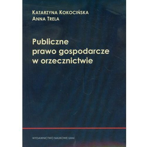 Publiczne prawo gospodarcze w orzecznictwie (348 str.)