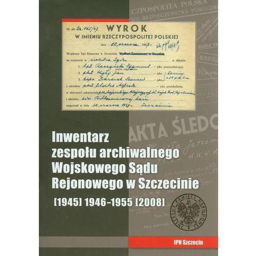 Inwentarz zespołu archiwalnego Wojskowego Sądu Rejonowego w Szczecinie, praca zbiorowa