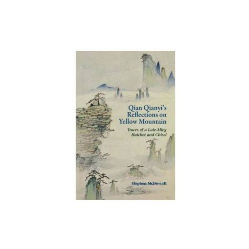 Qian Qianyi's Reflections on Yellow Mountain - Traces of a Late-Ming Hatchet and Chisel (9789622090842)