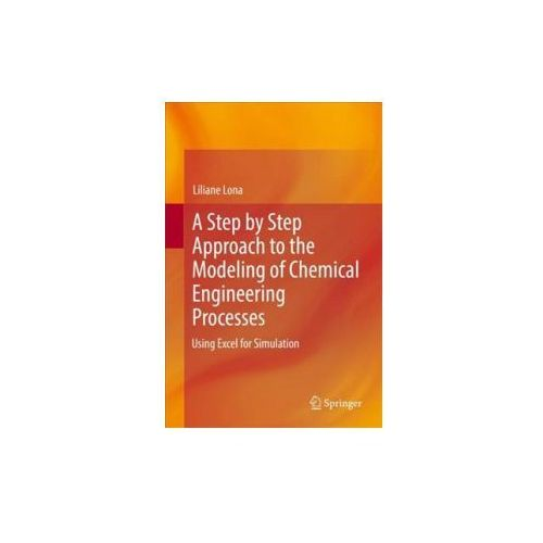 Step by Step Approach to the Modeling of Chemical Engineering Processes (9783319660462)