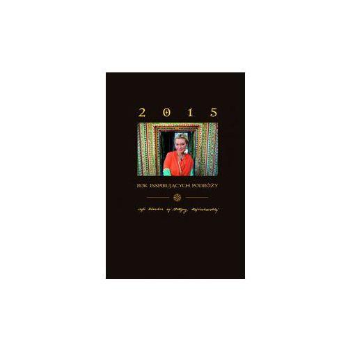 Rok inspirujących podróży 2015 wg Martyny Wojciechowskiej - Martyna Wojciechowska. DARMOWA DOSTAWA DO KIOSKU RUCHU OD 24,99ZŁ (5906074281459)