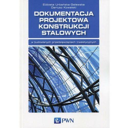 Dokumentacja projektowa konstrukcji stalowych - Elżbieta Urbańska-Galewska - ebook