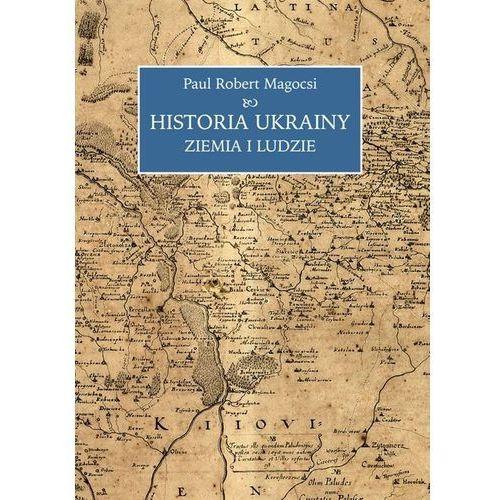 Historia Ukrainy Ziemia i ludzie, Paul Robert Magocsi