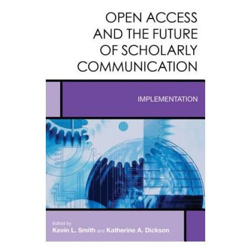 Open Access and the Future of Scholarly Communication (9781442275034)