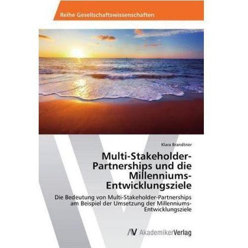 Multi - Stakeholder - Partnerships Und Die Millenniums - Entwicklungsziele (9783639723182)
