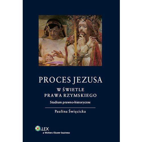 Proces Jezusa w świetle prawa rzymskiego. Studium prawno-historyczne (9788326439100)