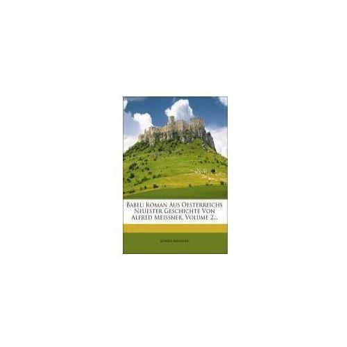 Babel: Roman Aus Oesterreichs Neuester Geschichte Von Alfred Meissner, Volume 2... (9781271422371)