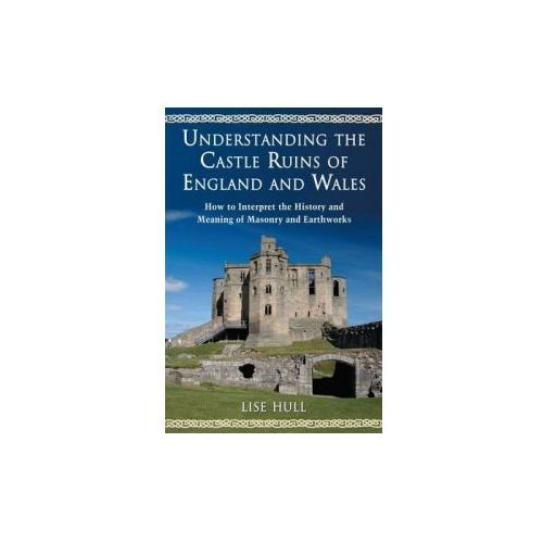Understanding the Castle Ruins of England and Wales (9781476665979)
