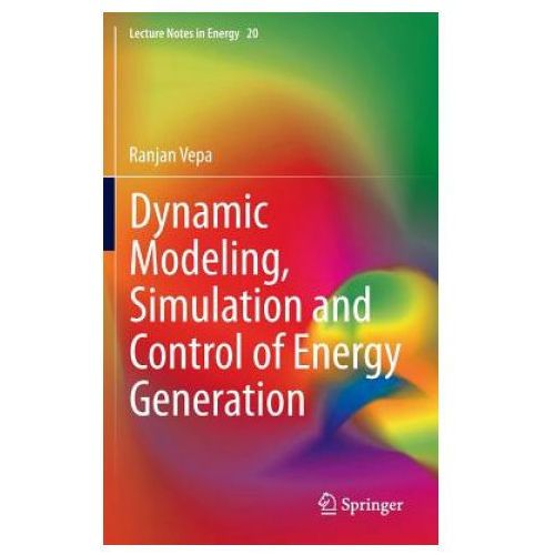 Dynamic Modeling, Simulation and Control of Energy Generation (9781447153993)