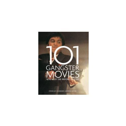 101 Gangster Movies You Must See Before You Die (9781845436056)