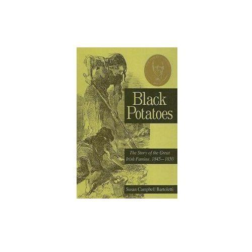 Black Potatoes: The Story of the Great Irish Famine, 1845-1850 (9780756950811)